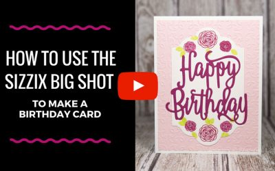 How to Use the Big Shot to Make a Birthday Card