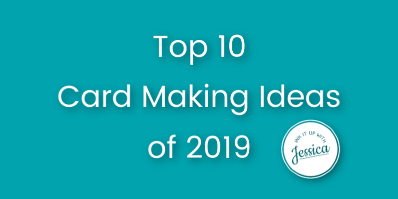 Top 10 Card Making Ideas of 2019